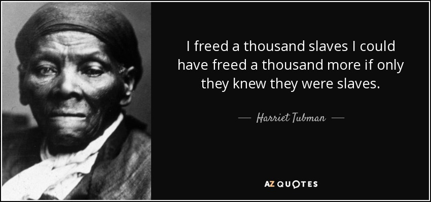quote-i-freed-a-thousand-slaves-i-could-have-freed-a-thousand-more-if-only-they-knew-they-harriet-tubman-29-76-64