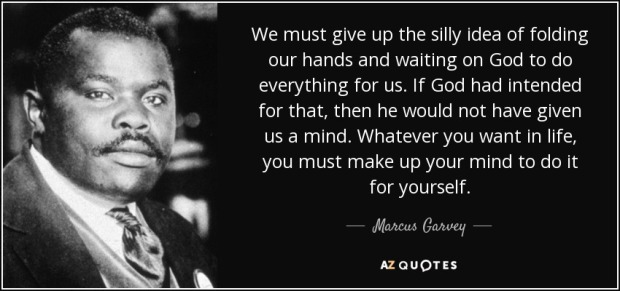 quote-we-must-give-up-the-silly-idea-of-folding-our-hands-and-waiting-on-god-to-do-everything-marcus-garvey-117-73-31